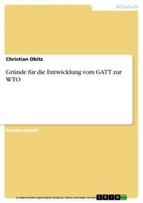Gründe für die Entwicklung vom GATT zur WTO