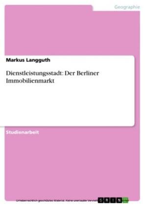 Dienstleistungsstadt: Der Berliner Immobilienmarkt