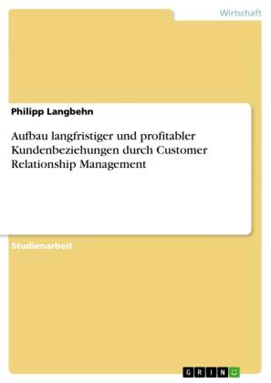Aufbau langfristiger und profitabler Kundenbeziehungen durch Customer Relationship Management