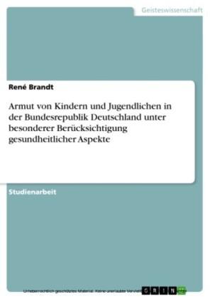 Armut von Kindern und Jugendlichen in der Bundesrepublik Deutschland unter besonderer Berücksichtigung gesundheitlicher Aspekte