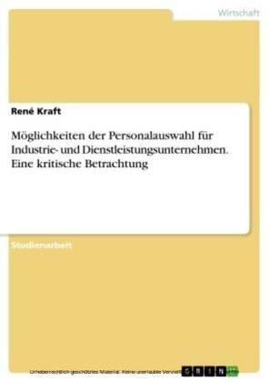 Möglichkeiten der Personalauswahl für Industrie- und Dienstleistungsunternehmen. Eine kritische Betrachtung