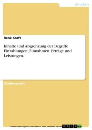 Inhalte und Abgrenzung der Begriffe Einzahlungen, Einnahmen, Erträge und Leistungen.