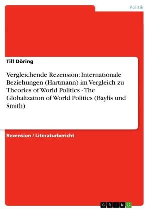 Vergleichende Rezension: Internationale Beziehungen (Hartmann) im Vergleich zu Theories of World Politics - The Globalization of World Politics (Baylis und Smith)