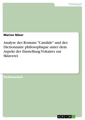 Analyse des Romans 'Candide' und des Dictionnaire philosophique unter dem Aspekt der Einstellung Voltaires zur Sklaverei