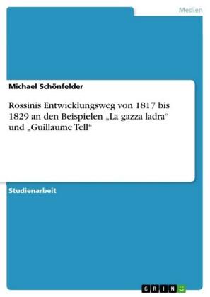 Rossinis Entwicklungsweg von 1817 bis 1829 an den Beispielen 'La gazza ladra' und 'Guillaume Tell'