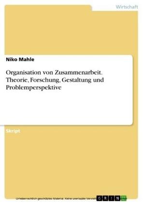 Organisation von Zusammenarbeit. Theorie, Forschung, Gestaltung und Problemperspektive