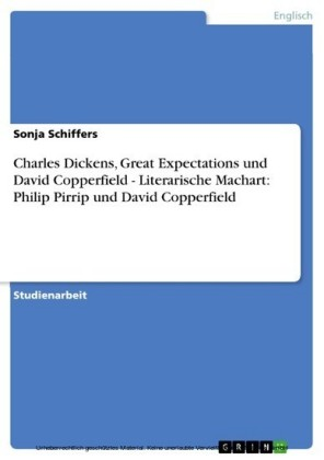 Charles Dickens, Great Expectations und David Copperfield - Literarische Machart: Philip Pirrip und David Copperfield