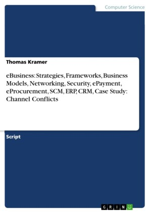 eBusiness: Strategies, Frameworks, Business Models, Networking, Security, ePayment, eProcurement, SCM, ERP, CRM, Case Study: Channel Conflicts