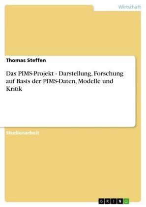 Das PIMS-Projekt - Darstellung, Forschung auf Basis der PIMS-Daten, Modelle und Kritik