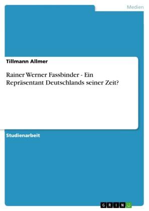 Rainer Werner Fassbinder - Ein Repräsentant Deutschlands seiner Zeit?