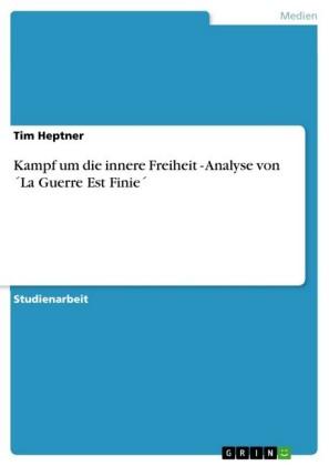 Kampf um die innere Freiheit - Analyse von La Guerre Est Finie