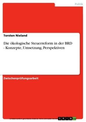 Die ökologische Steuerreform in der BRD - Konzepte, Umsetzung, Perspektiven
