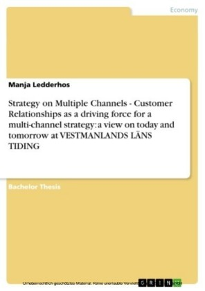 Strategy on Multiple Channels - Customer Relationships as a driving force for a multi-channel strategy: a view on today and tomorrow at VESTMANLANDS LÄNS TIDING