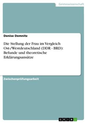 Die Stellung der Frau im Vergleich Ost-/Westdeutschland (DDR - BRD): Befunde und theoretische Erklärungsansätze