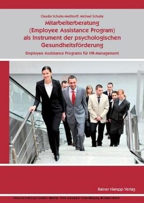 Mitarbeiterberatung (Employee Assistance Program) als Instrument der psychologischen Gesundheitsförderung: Employee Assistance Programs für HR-Management