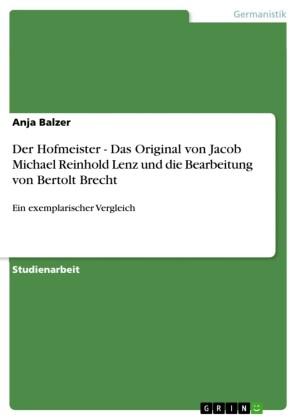 Der Hofmeister - Das Original von Jacob Michael Reinhold Lenz und die Bearbeitung von Bertolt Brecht