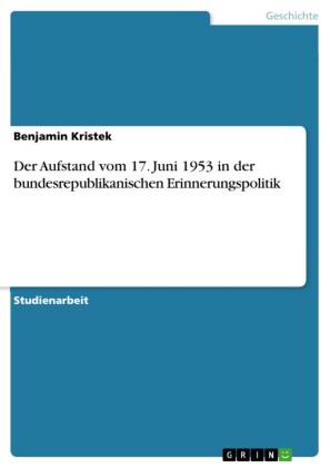 Der Aufstand vom 17. Juni 1953 in der bundesrepublikanischen Erinnerungspolitik