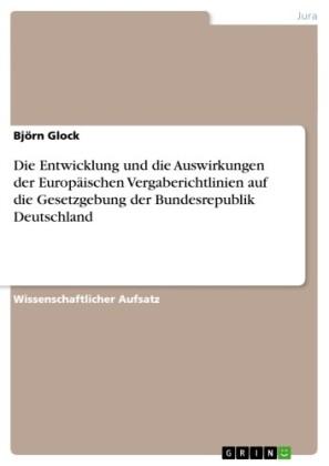 Die Entwicklung und die Auswirkungen der Europäischen Vergaberichtlinien auf die Gesetzgebung der Bundesrepublik Deutschland