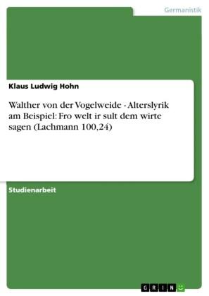 Walther von der Vogelweide - Alterslyrik am Beispiel: Fro welt ir sult dem wirte sagen (Lachmann 100,24)