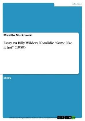 Essay zu Billy Wilders Komödie 'Some like it hot' (1959)