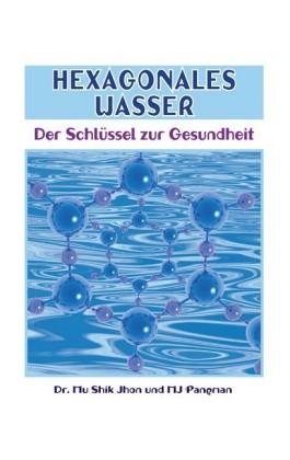 Hexagonales Wasser - Der Schlüssel zur Gesundheit