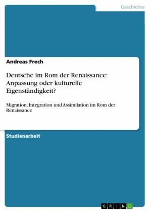 Deutsche im Rom der Renaissance: Anpassung oder kulturelle Eigenständigkeit?