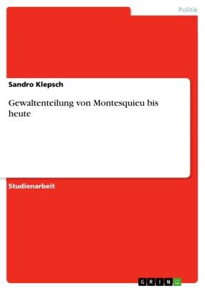 Gewaltenteilung von Montesquieu bis heute