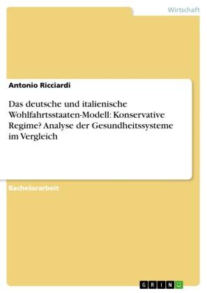 Das deutsche und italienische Wohlfahrtsstaaten-Modell: Konservative Regime? Analyse der Gesundheitssysteme im Vergleich