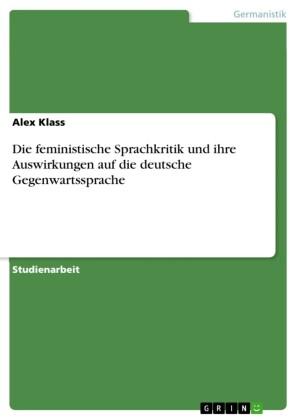 Die feministische Sprachkritik und ihre Auswirkungen auf die deutsche Gegenwartssprache