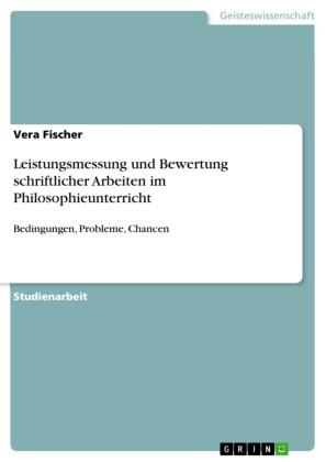 Leistungsmessung und Bewertung schriftlicher Arbeiten im Philosophieunterricht