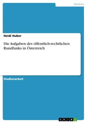 Die Aufgaben des öffentlich-rechtlichen Rundfunks in Österreich