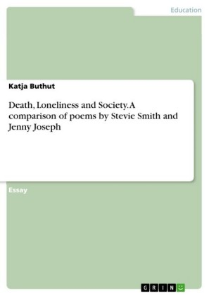 Death, Loneliness and Society. A comparison of poems by Stevie Smith and Jenny Joseph