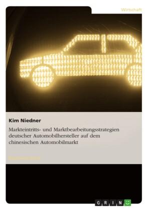 Markteintritts- und Marktbearbeitungsstrategien deutscher Automobilhersteller auf dem chinesischen Automobilmarkt