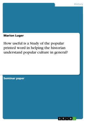 How useful is a Study of the popular printed word in helping the historian understand popular culture in general?