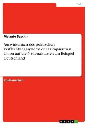 Auswirkungen des politischen Verflechtungssystems der Europäischen Union auf die Nationalstaaten am Beispiel Deutschland