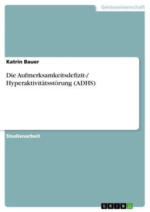 Die Aufmerksamkeitsdefizit-/ Hyperaktivitätsstörung (ADHS)
