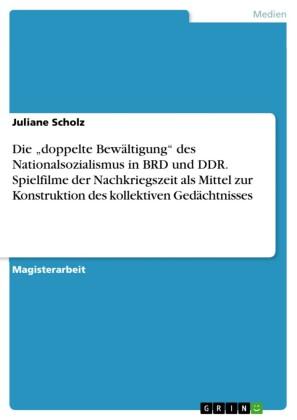 Die 'doppelte Bewältigung' des Nationalsozialismus in BRD und DDR. Spielfilme der Nachkriegszeit als Mittel zur Konstruktion des kollektiven Gedächtnisses