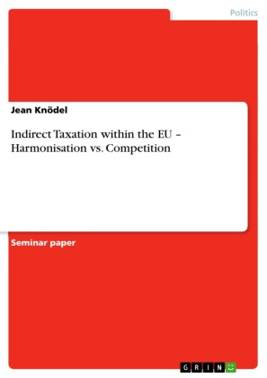 Indirect Taxation within the EU - Harmonisation vs. Competition