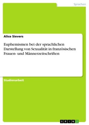 Euphemismen bei der sprachlichen Darstellung von Sexualität in französischen Frauen- und Männerzeitschriften