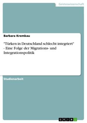 'Türken in Deutschland schlecht integriert' - Eine Folge der Migrations- und Integrationspolitik