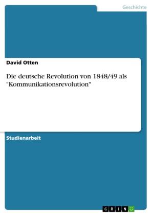 Die deutsche Revolution von 1848/49 als 'Kommunikationsrevolution'