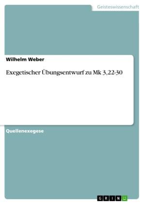 Exegetischer Übungsentwurf zu Mk 3,22-30