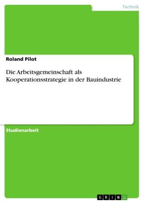 Die Arbeitsgemeinschaft als Kooperationsstrategie in der Bauindustrie