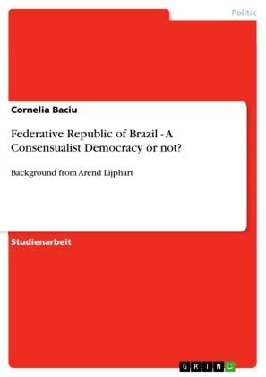Federative Republic of Brazil - A Consensualist Democracy or not?