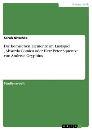 Die komischen Elemente im Lustspiel 'Absurda Comica oder Herr Peter Squentz' von Andreas Gryphius