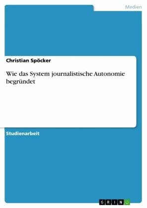 Wie das System journalistische Autonomie begründet