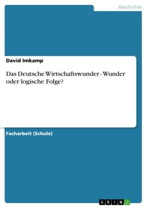 Das Deutsche Wirtschaftswunder - Wunder oder logische Folge?
