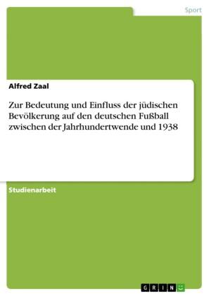 Zur Bedeutung und Einfluss der jüdischen Bevölkerung auf den deutschen Fußball zwischen der Jahrhundertwende und 1938