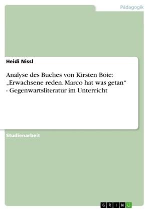 Analyse des Buches von Kirsten Boie: 'Erwachsene reden. Marco hat was getan' - Gegenwartsliteratur im Unterricht
