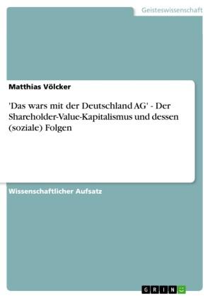 'Das wars mit der Deutschland AG' - Der Shareholder-Value-Kapitalismus und dessen (soziale) Folgen